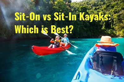 Sit-On vs Sit-In Kayaks, Which Type is Best?