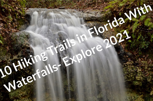 10 Hiking Trails in Florida With Waterfalls- Explore 2021