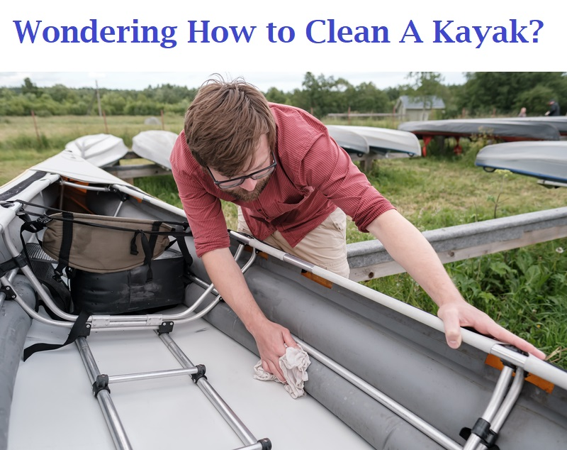 Wondering How to Clean A Kayak?