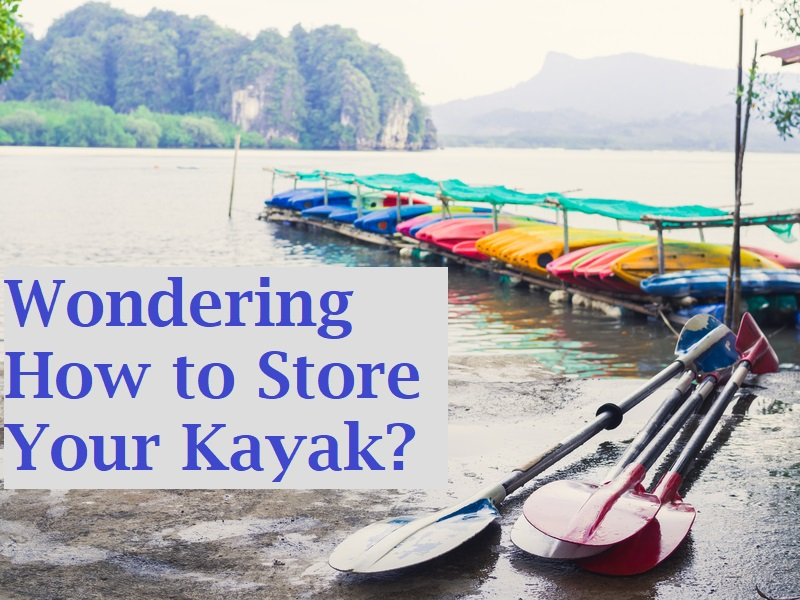 Wondering How to Store Your Kayak?